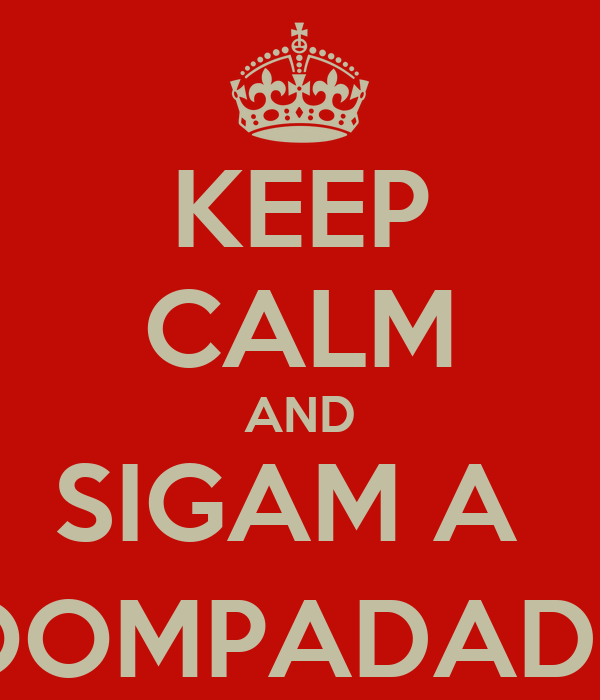 KEEP CALM AND SIGAM A  @OOMPADADEMI
