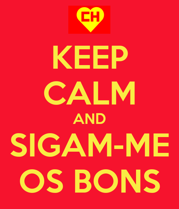 KEEP CALM AND SIGAM-ME OS BONS