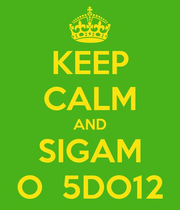 KEEP CALM AND SIGAM O  5DO12