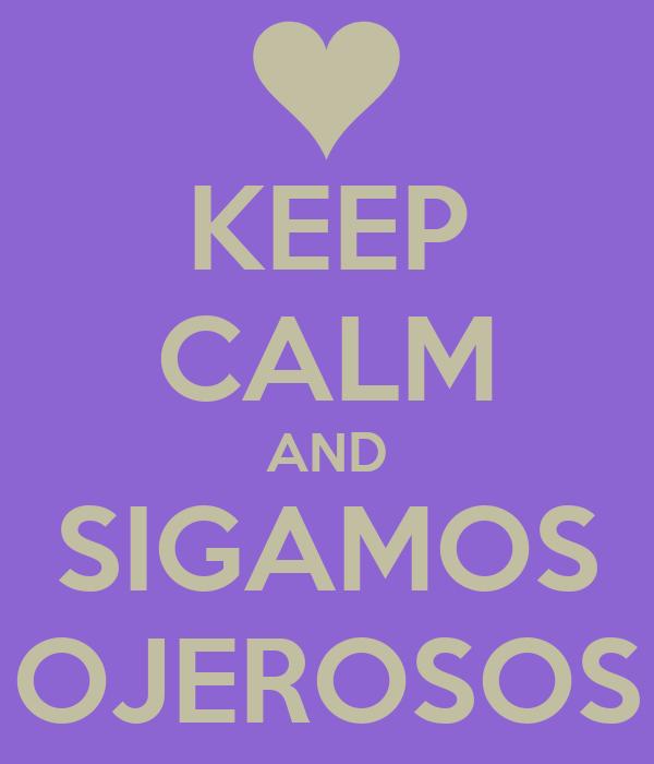 KEEP CALM AND SIGAMOS OJEROSOS