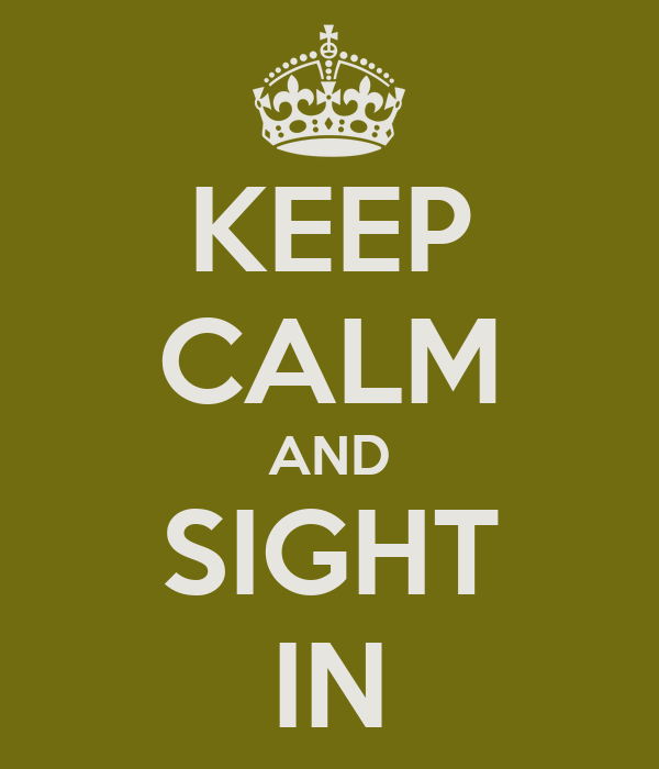 KEEP CALM AND SIGHT IN