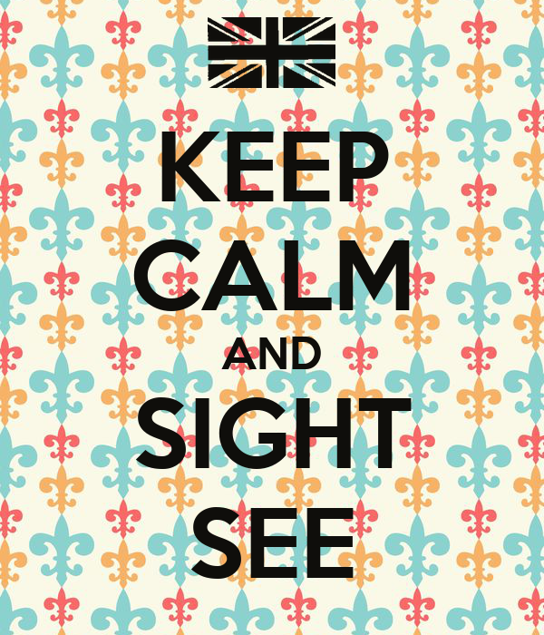 KEEP CALM AND SIGHT SEE