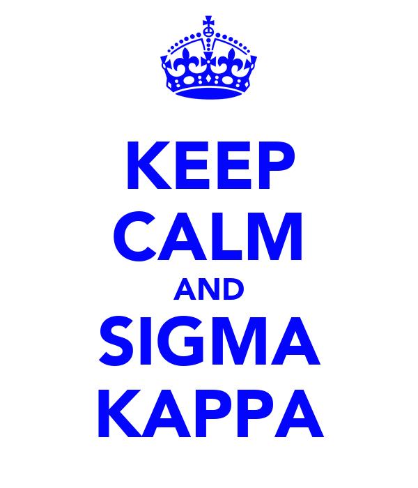 KEEP CALM AND SIGMA KAPPA
