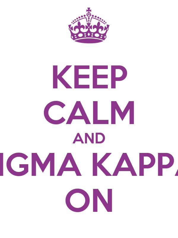 KEEP CALM AND SIGMA KAPPA ON