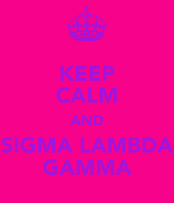 KEEP CALM AND SIGMA LAMBDA GAMMA
