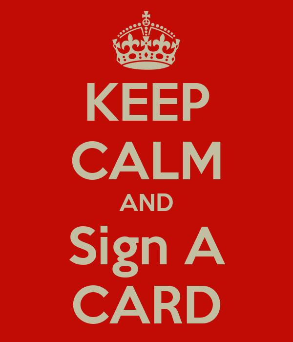 KEEP CALM AND Sign A CARD