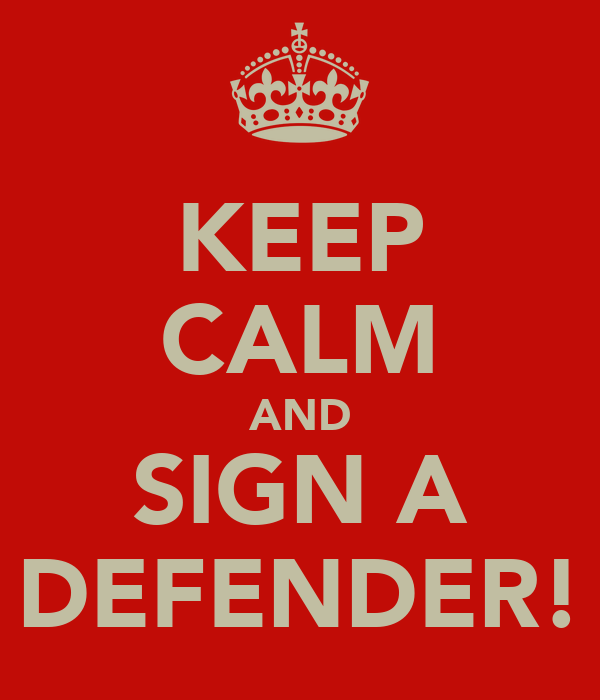 KEEP CALM AND SIGN A DEFENDER!
