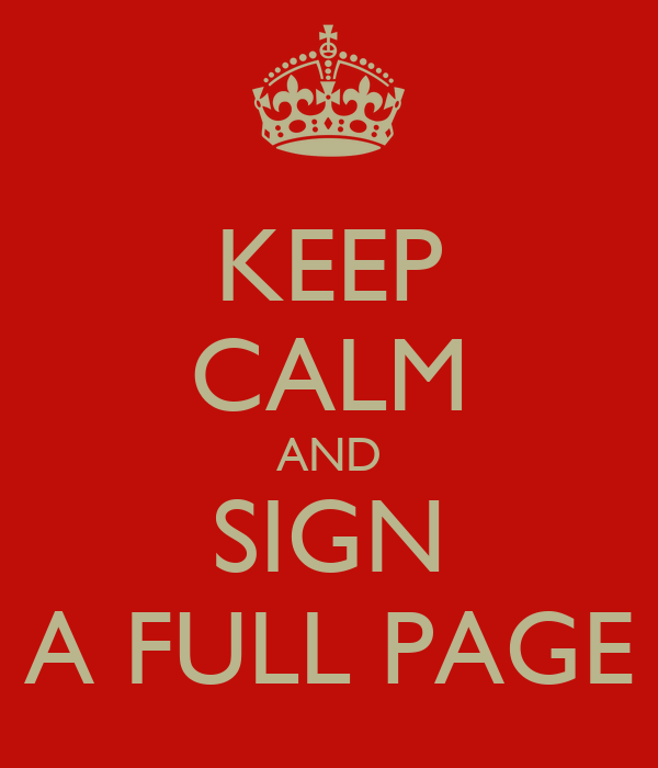 KEEP CALM AND SIGN A FULL PAGE