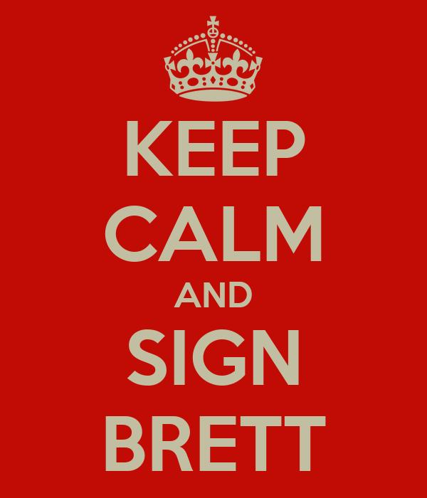 KEEP CALM AND SIGN BRETT