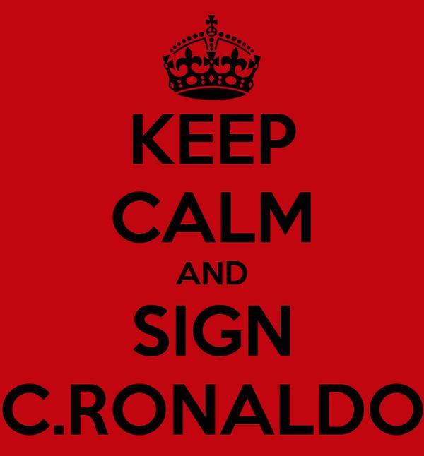 KEEP CALM AND SIGN C.RONALDO
