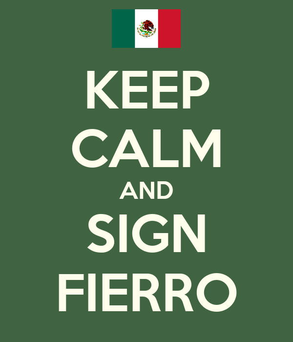 KEEP CALM AND SIGN FIERRO