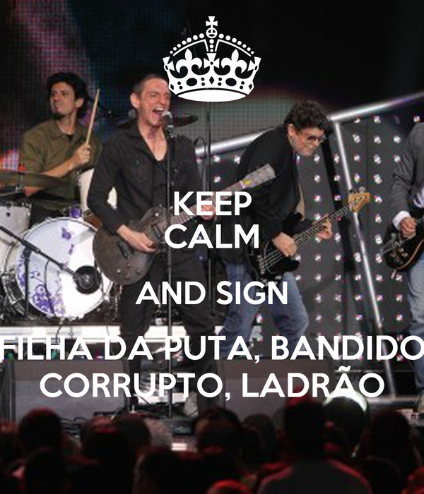 KEEP CALM AND SIGN FILHA DA PUTA, BANDIDO CORRUPTO, LADRÃO