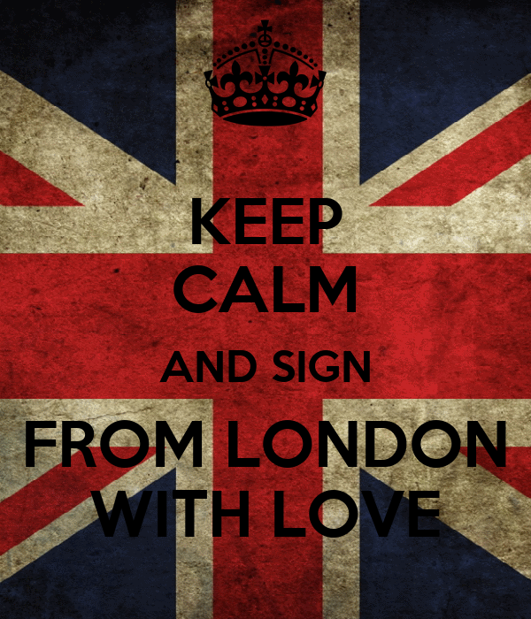 KEEP CALM AND SIGN FROM LONDON WITH LOVE