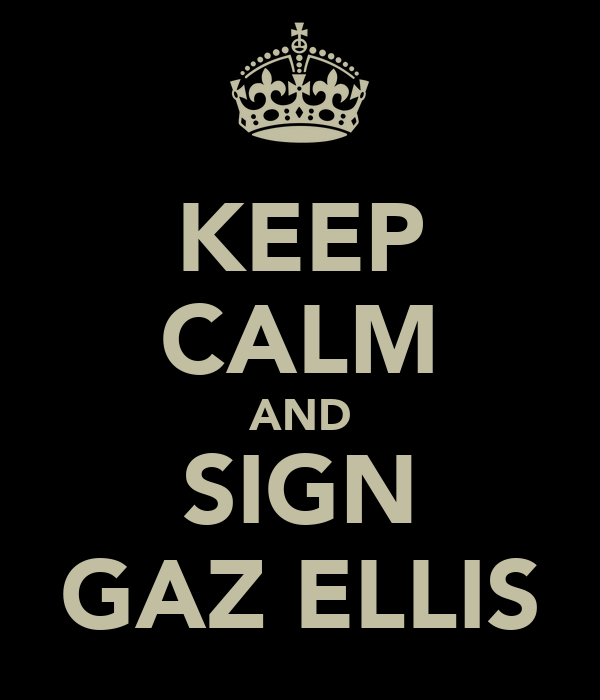 KEEP CALM AND SIGN GAZ ELLIS