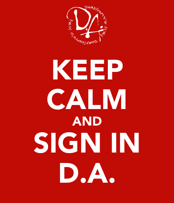 KEEP CALM AND SIGN IN D.A.