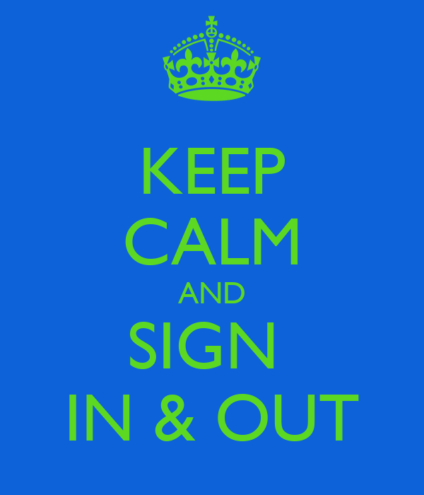 KEEP CALM AND SIGN  IN & OUT