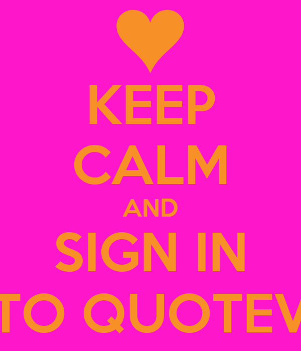 KEEP CALM AND SIGN IN TO QUOTEV