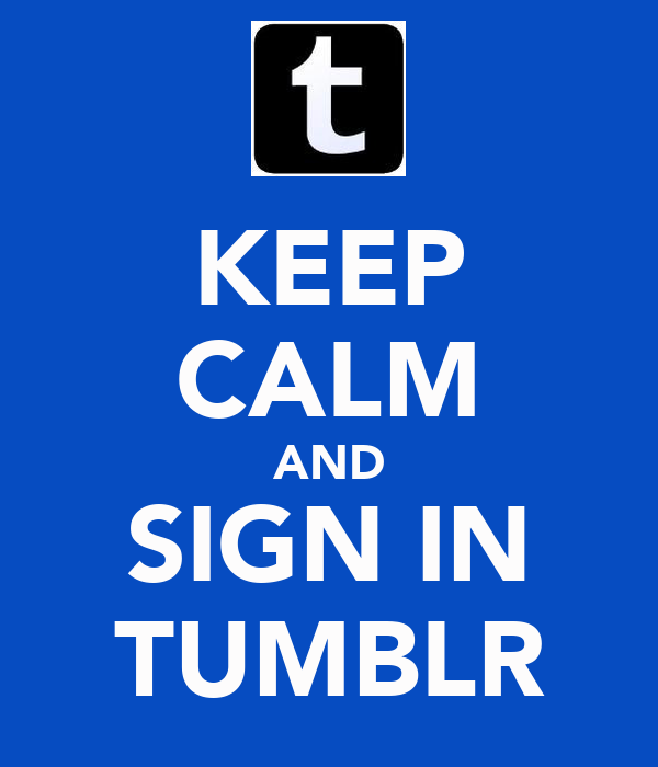 KEEP CALM AND SIGN IN TUMBLR