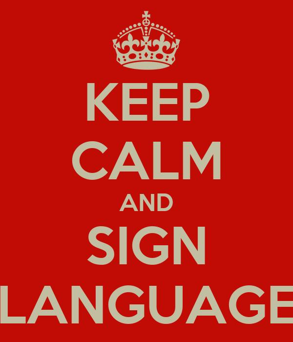KEEP CALM AND SIGN LANGUAGE