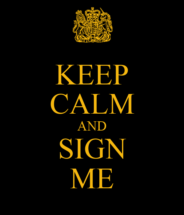 KEEP CALM AND SIGN ME
