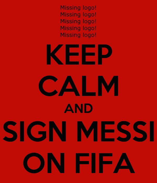 KEEP CALM AND SIGN MESSI ON FIFA