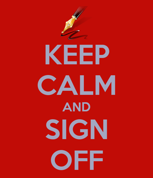 KEEP CALM AND SIGN OFF