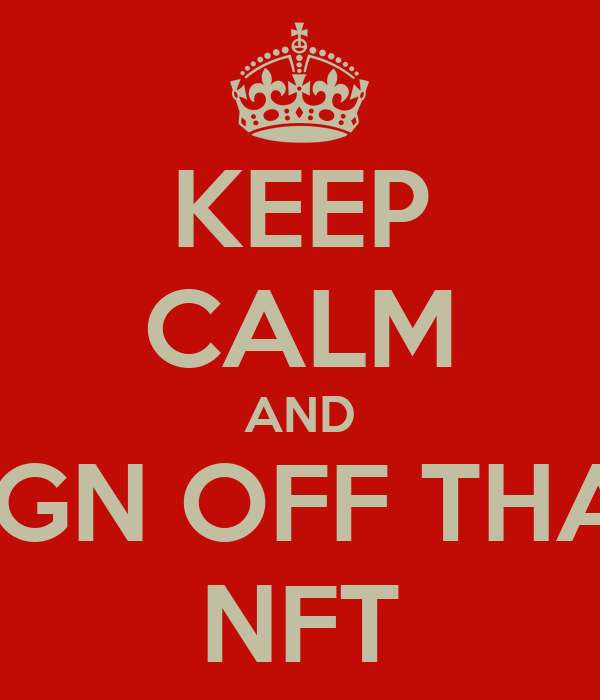 KEEP CALM AND SIGN OFF THAT NFT
