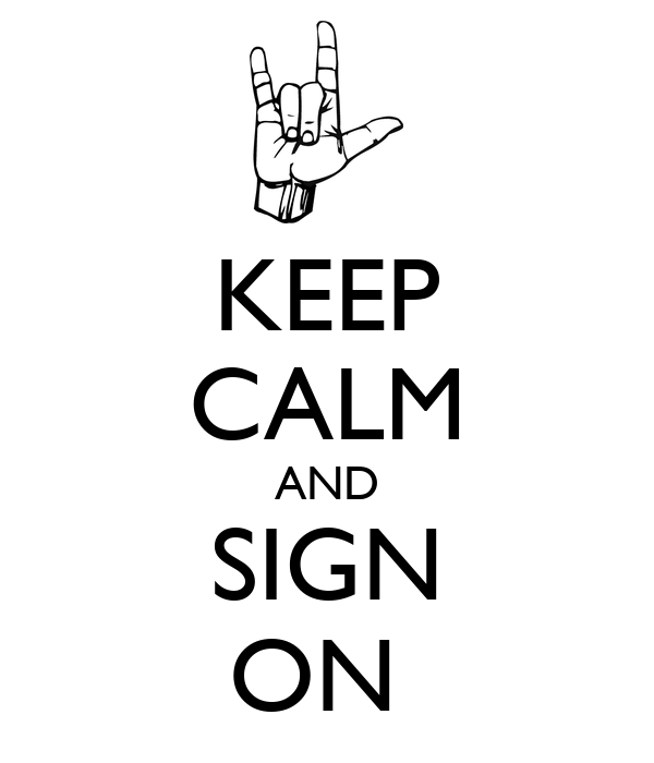 KEEP CALM AND SIGN ON