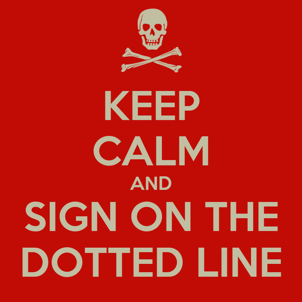 KEEP CALM AND SIGN ON THE DOTTED LINE