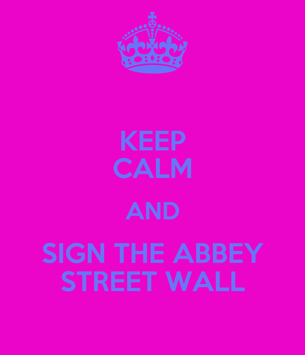 KEEP CALM AND SIGN THE ABBEY STREET WALL