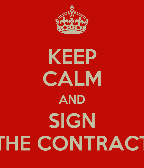 KEEP CALM AND SIGN THE CONTRACT