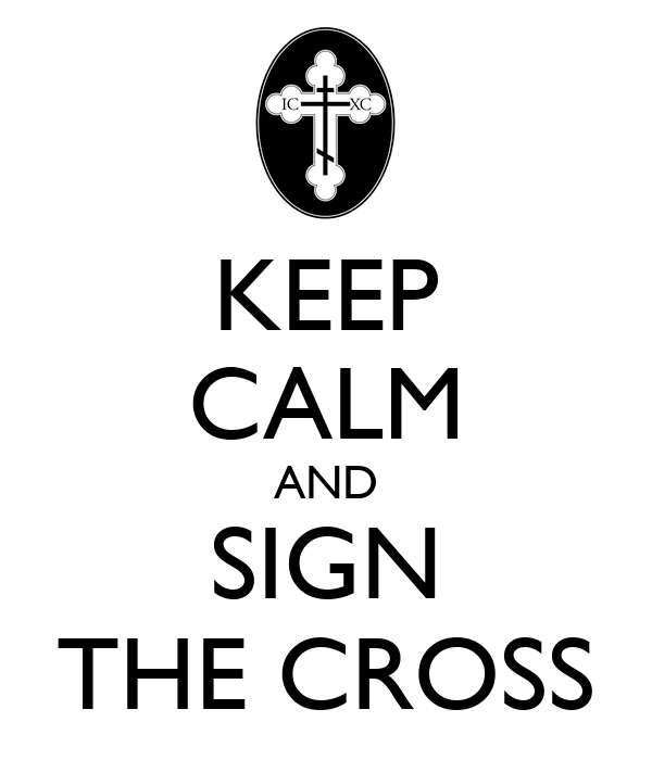 KEEP CALM AND SIGN THE CROSS