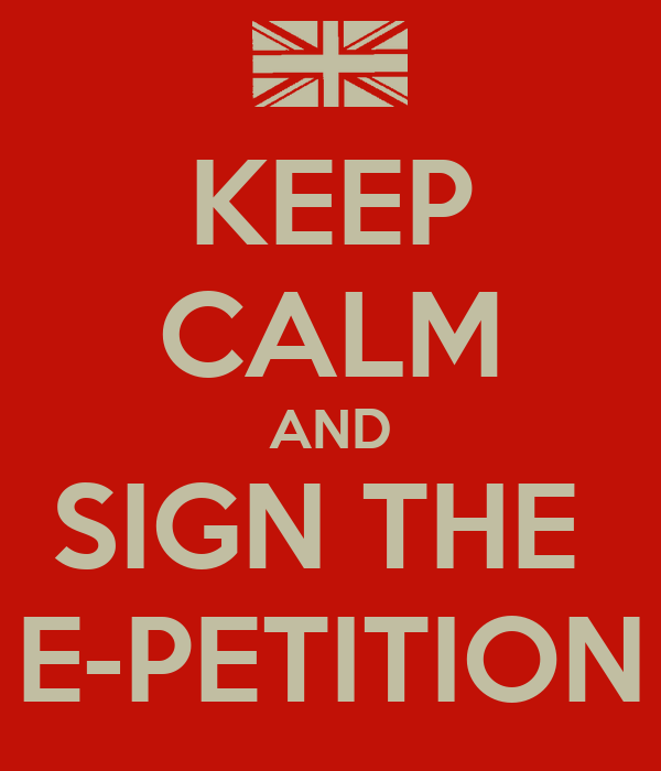 KEEP CALM AND SIGN THE  E-PETITION