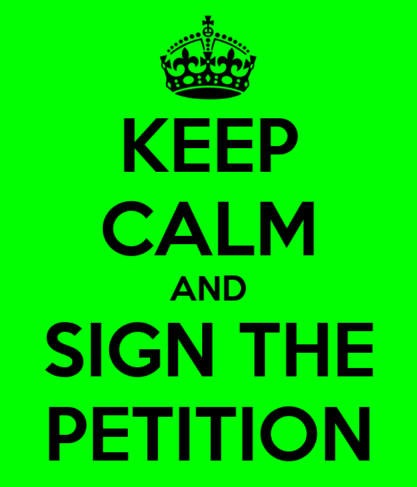 KEEP CALM AND SIGN THE PETITION