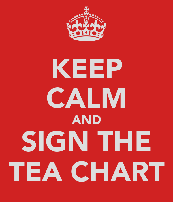 KEEP CALM AND SIGN THE TEA CHART