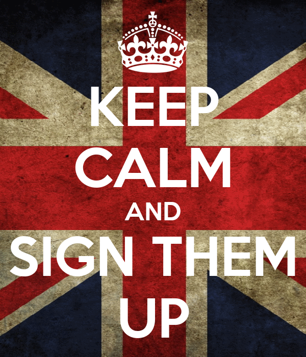 KEEP CALM AND SIGN THEM UP