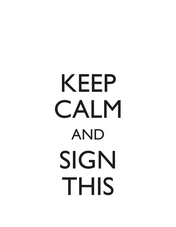 KEEP CALM AND SIGN THIS