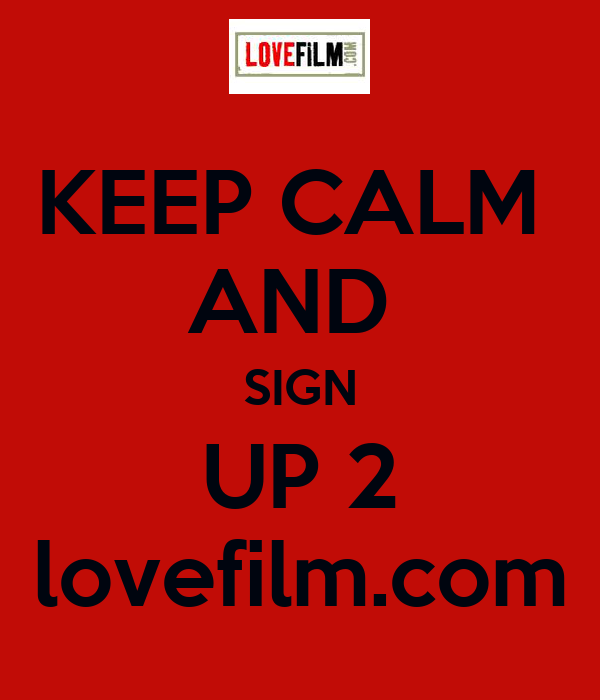 KEEP CALM  AND  SIGN UP 2 lovefilm.com