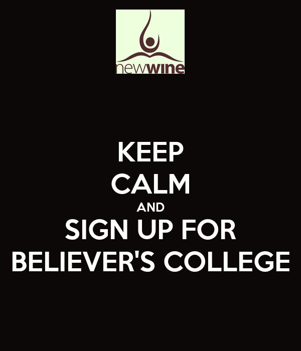 KEEP CALM AND SIGN UP FOR BELIEVER'S COLLEGE