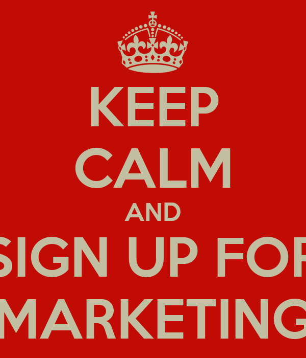 KEEP CALM AND SIGN UP FOR MARKETING