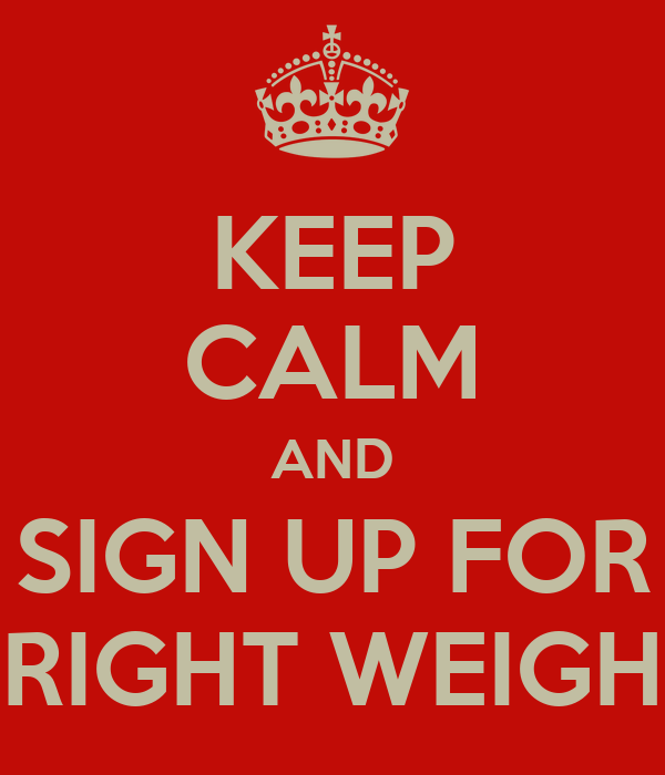 KEEP CALM AND SIGN UP FOR RIGHT WEIGH