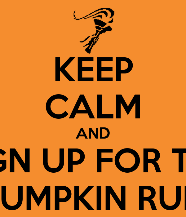 KEEP CALM AND SIGN UP FOR THE PUMPKIN RUN