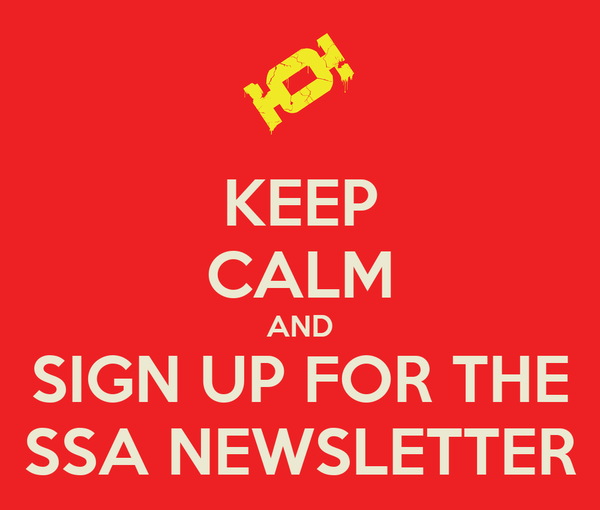 KEEP CALM AND SIGN UP FOR THE SSA NEWSLETTER