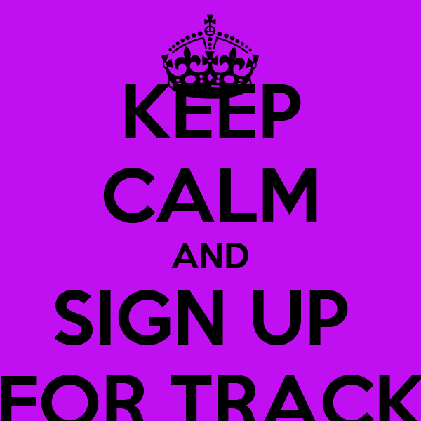 KEEP CALM AND SIGN UP  FOR TRACK