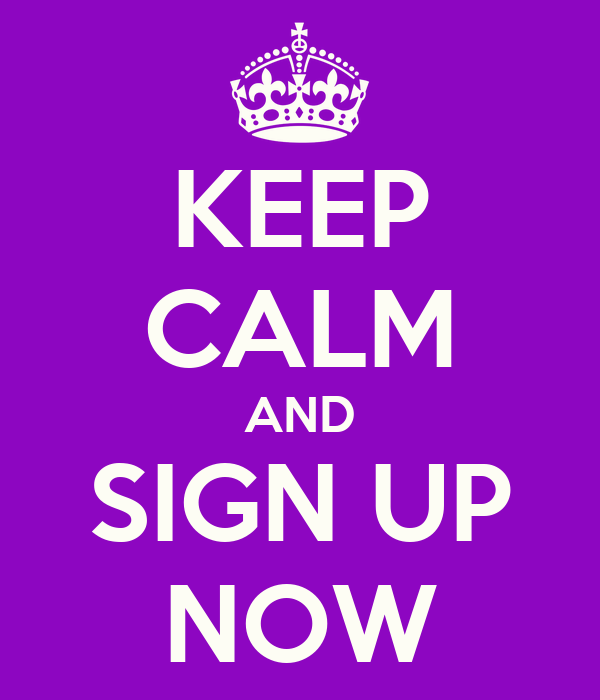 KEEP CALM AND SIGN UP NOW