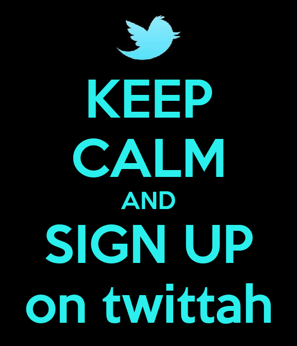 KEEP CALM AND SIGN UP on twittah