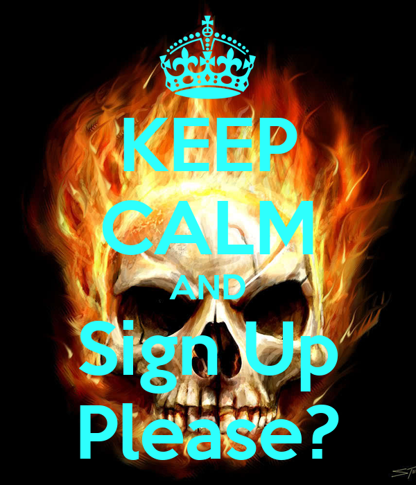 KEEP CALM AND Sign Up Please?