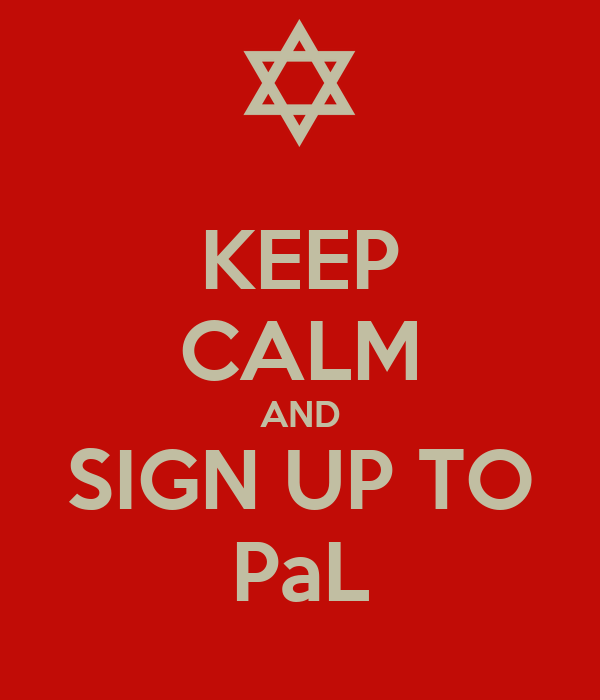 KEEP CALM AND SIGN UP TO PaL