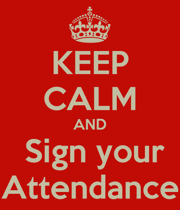 Keep Calm And Sign Your Attendance Poster Rana O Matic