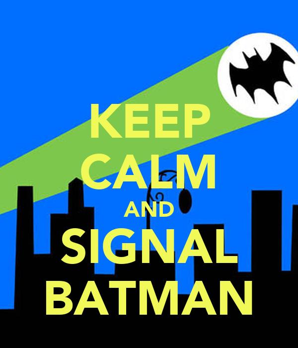 KEEP CALM AND SIGNAL BATMAN